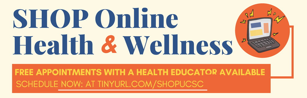 SHOP Online Health & Wellness  Free Appointments with a health educator Available for Spring!  Schedule now: at tinyurl.com/shopucsc